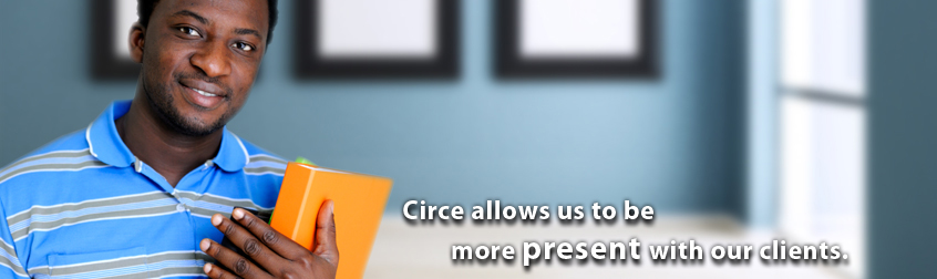 CIRCE allows us to be more present with our customers.