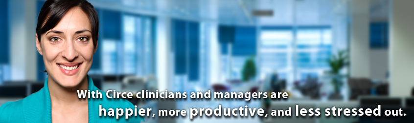 With CIRCE,staff and managers are happier, more productive and not as stressed.